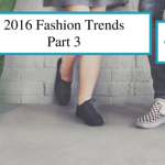 Top 2016 Fashion Trends – Part 3