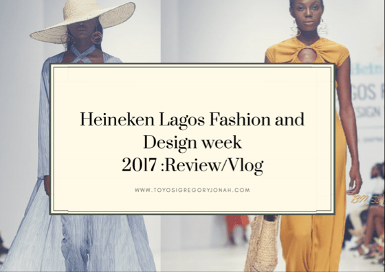LAGOS FASHION AND DESIGN WEEK 2017 - REVIEW / VLOG