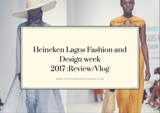 LAGOS FASHION AND DESIGN WEEK 2017 – REVIEW / VLOG