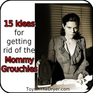 15 Ideas for Getting Rid of the Mommy Grouchies