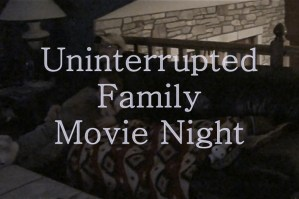Uninterrupted Family Movie Night #spon