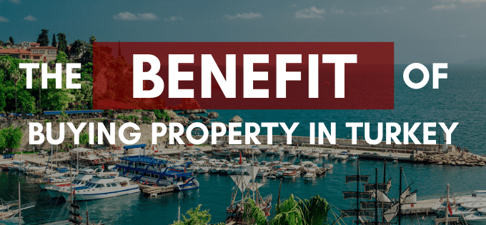 What is the Benefit of Buying a Property in Turkey?