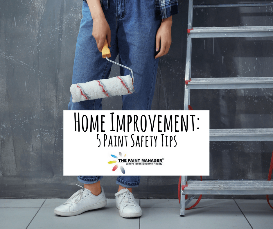 Home Improvement 5 Paint Safety Tips The Paint Manager