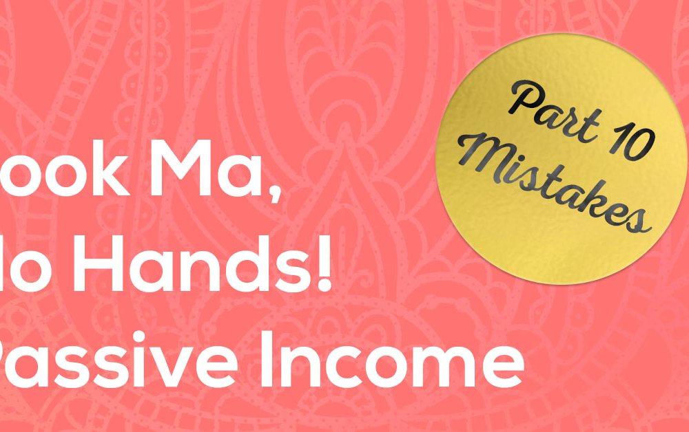 Passive Income 10 - Affiliate Marketing Mistakes