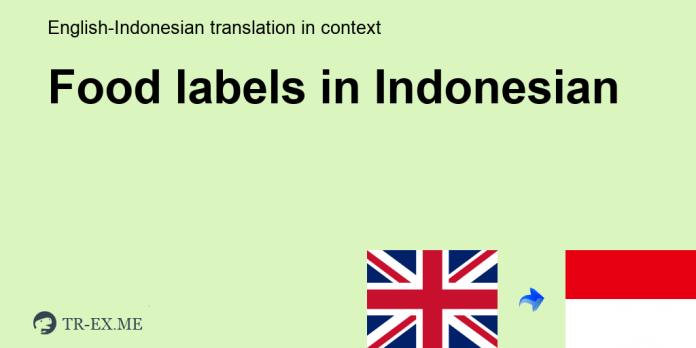 Food Labels Terjemahan Dalam Bahasa Indonesia Food Labels Dalam Sebuah Kalimat Dalam Bahasa Inggris