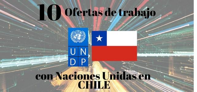 10 oportunidades de trabajo con Naciones Unidas en Chile – Convocatorias abiertas !