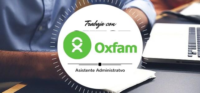Vacante en OXFAM: buscan Asistente Administrativo