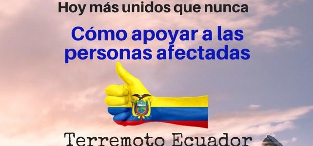 Cómo apoyar a las personas afectadas por el terremoto en Ecuador – Contribuciones & Ayudas