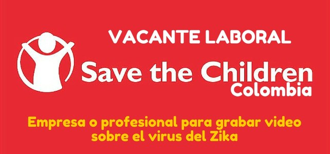 Save the Children en Colombia busca empresa o profesional para grabar video sobre el virus del Zika
