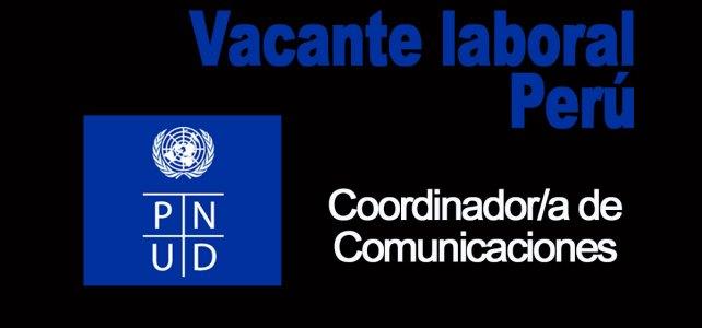 PNUD Perú convoca para la vacante de Coordinador/a de Comunicaciones del proyecto Plataforma Nacional Green Commodities
