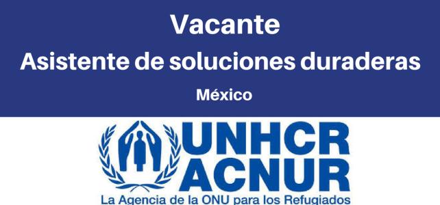 Vacante Asistente de Soluciones Duraderas con el ACNUR