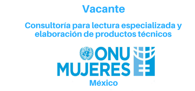 Vacante Consultoría para lectura especializada y elaboración de productos técnicos con ONU Mujeres