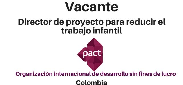 Convocatoria con PACT –  Proyecto para reducir el trabajo infantil en Colombia