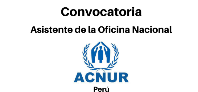 Convocatoria Asistente de la oficina nacional con ACNUR