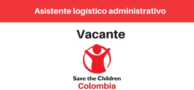 Vacante asistente logístico administrativo Save the Children