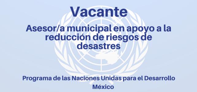 Vacante Asesor/a Municipal en Reducción de Riesgos de Desastres en México PNUD