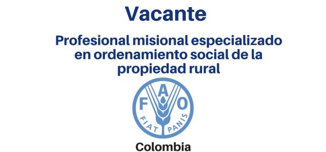 Vacante Profesional Misional Especializado en Ordenamiento Social de la Propiedad Rural FAO