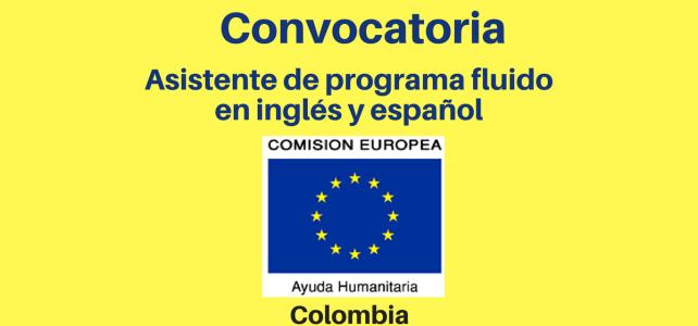 Convocatoria Asistente de programa Fluido en Inglés y Español Comisión Europea-Ayuda Humanitaria