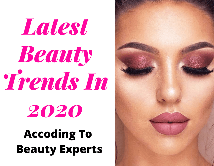 Latest Makeup Trends 2020 Biggest Beauty Trends You Must Know