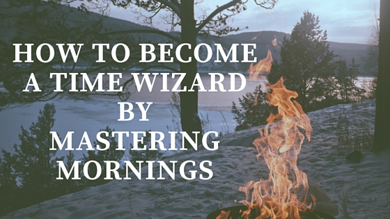 How to become a time wizard by mastering mornings