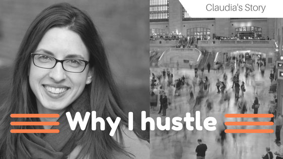 Why I Hustle:  Claudia's Story