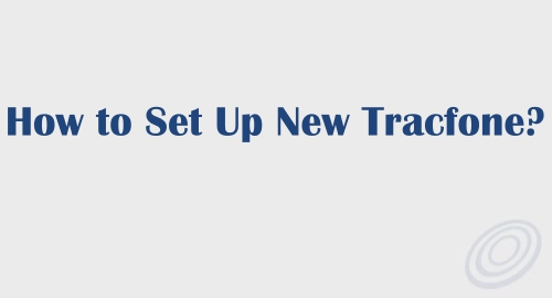 How to Set Up Your New Tracfone