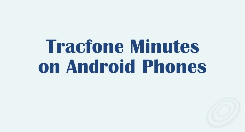 How Do Minutes Work on Tracfone Android Smartphones?