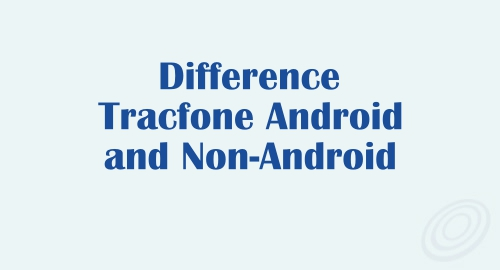 Difference Between Tracfone Android and Non-Android Devices