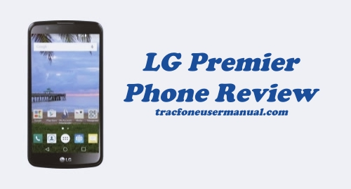 Tracfone LG Premier LTE L62VL Review (Specs and Feature)