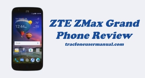 TracFone ZTE ZMax Grand Z916BL Review