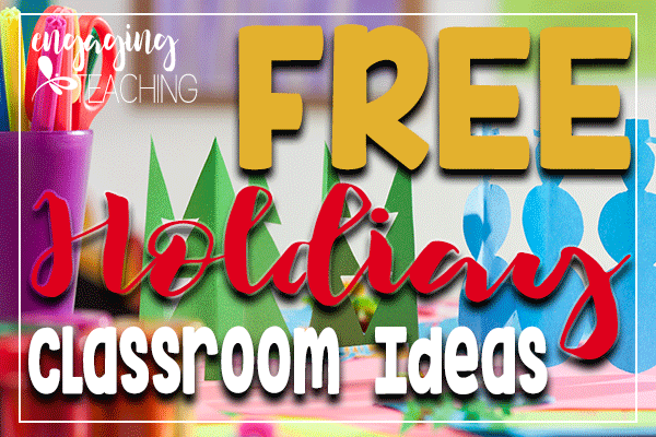 Holiday Classroom Ideas FREEBIES -Engaging Teaching with Traci Clausen