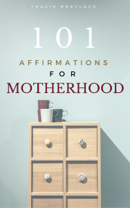 101 Affirmations for Motherhood   Tracie Braylock