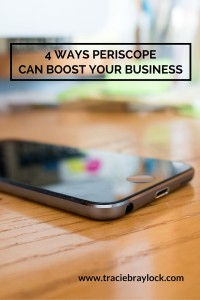 4 Ways Periscope Can Boost Your Business | Tracie Braylock