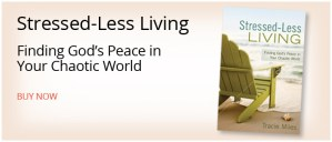 Stressed-Less Living... Finding God's Peace in Your Chaotic World