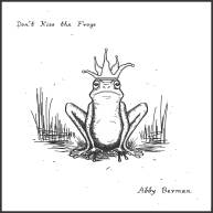 Abby Berman, Don't Kiss the Frogs