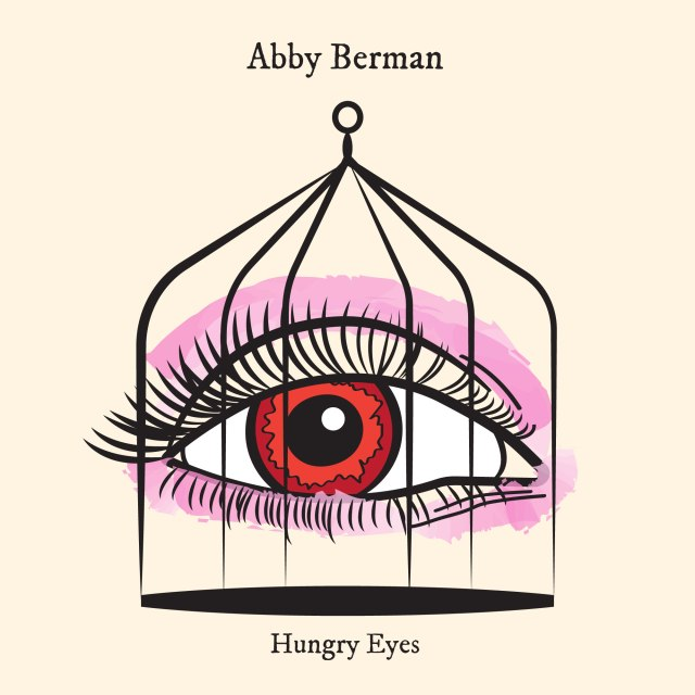 "Abby Berman ""Hungry Eyes"""