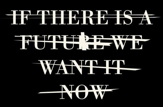 If_there_is_a_future_we_want_it_now