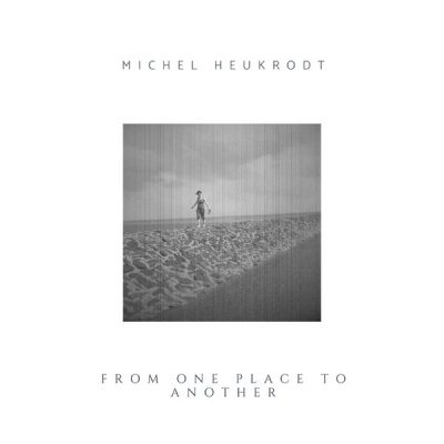KMM027 Michel Heukrodt - From One Place To Another