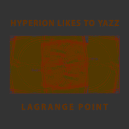 Hyperion Likes To Yazz - Lagrange Point