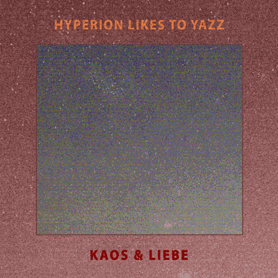 Frontcover of Hyperion Likes To Yazz - Kaos & Liebe