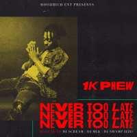"1k Phew Drops A Mixtape - ""Never Too Late""  @1kphew @datpiff @trackstarz"