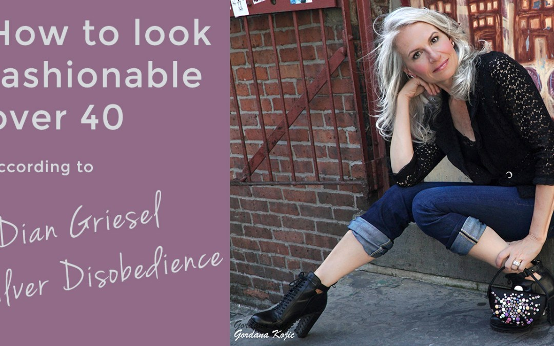how to look fashionable over 40 - interview with silver disobedience
