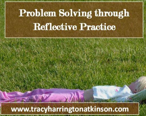 Problem Solving through Reflective Practice