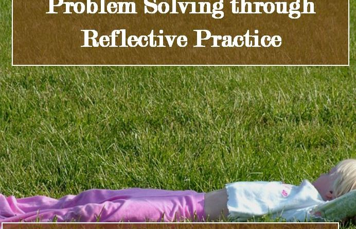 Problem Solving through Reflective Practice