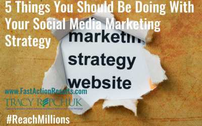 5 Things You Should Be Doing With Your Social Media Marketing Strategy