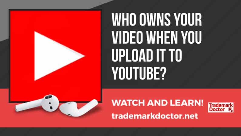 Who Owns Your Video When you Upload it to YouTube?
