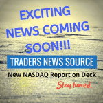 Traders news source has an exciting report coming soon