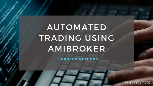 Automated Trading using Amibroker - 3 Proven Methods