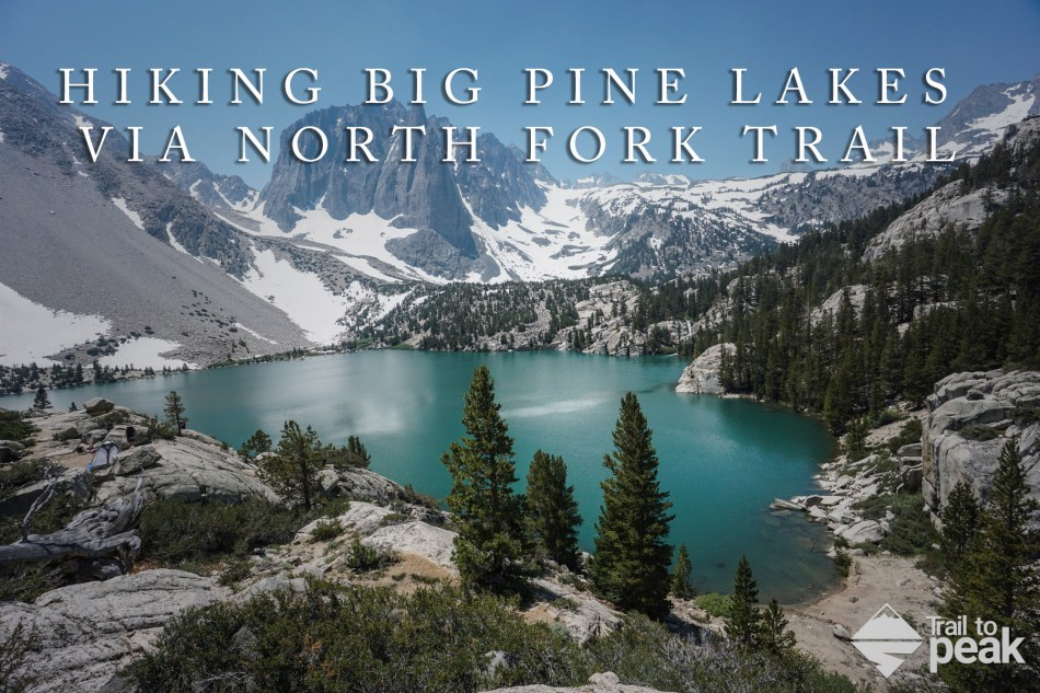 HIKING BIG PINE LAKES VIA NORTH FORK TRAIL