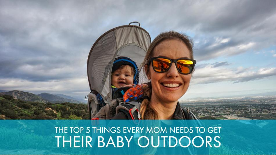 The Top 5 Things Every Mom Needs To Get Their Baby Outdoors